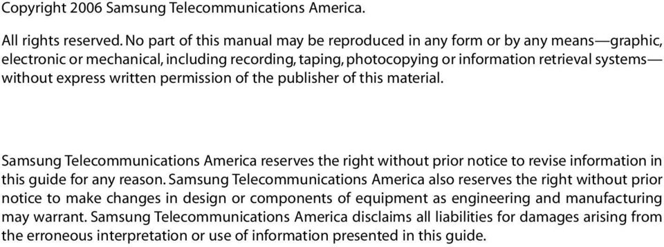 written permission of the publisher of this material. Samsung Telecommunications America reserves the right without prior notice to revise information in this guide for any reason.