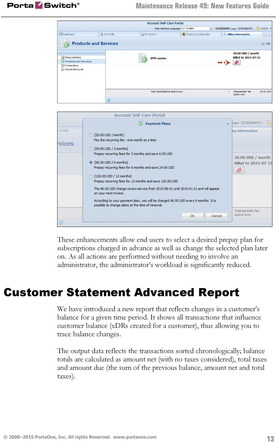 Customer Statement Advanced Report We have introduced a new report that reflects changes in a customer s balance for a given time period.