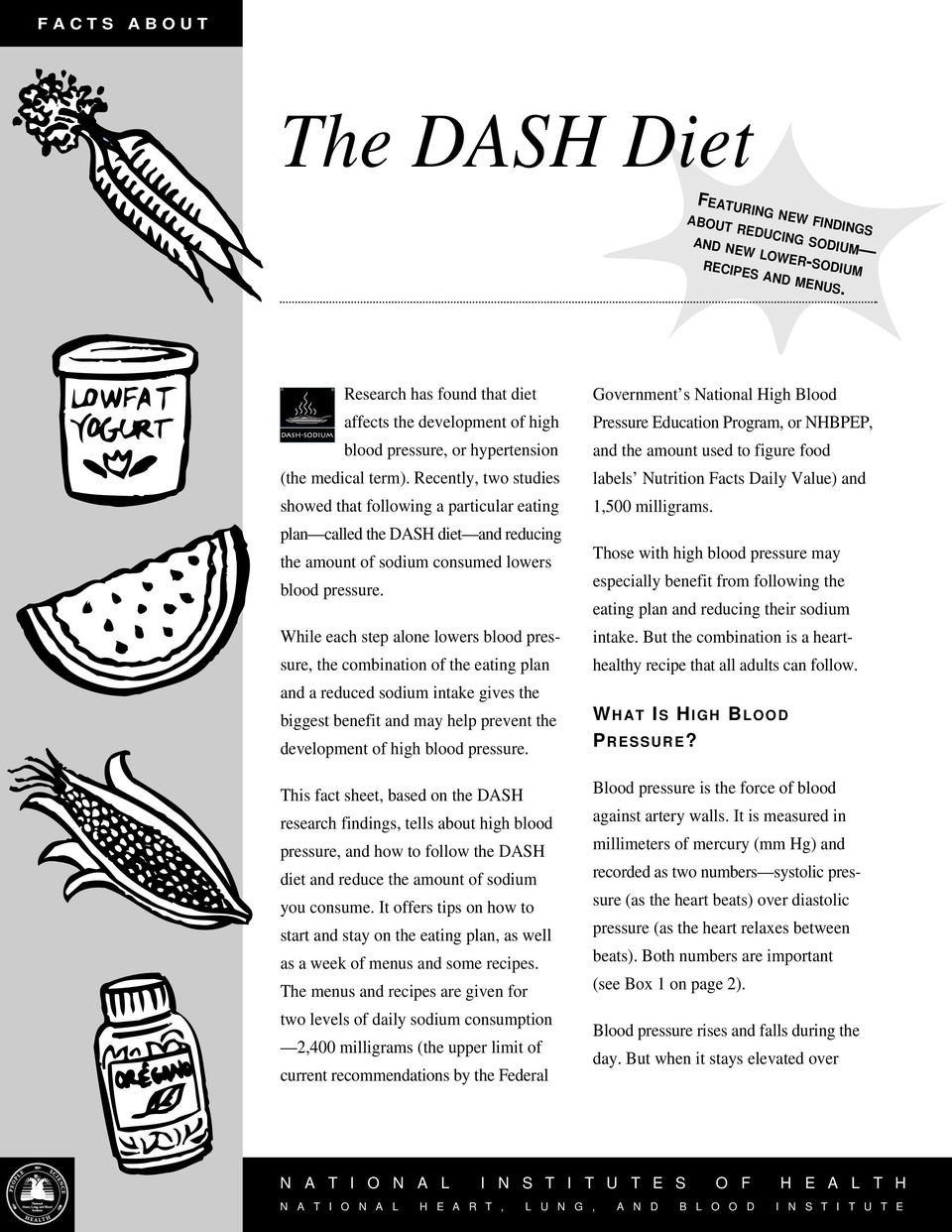 Recently, two studies showed that following a particular eating plan called the DASH diet and reducing the amount of sodium consumed lowers blood pressure.