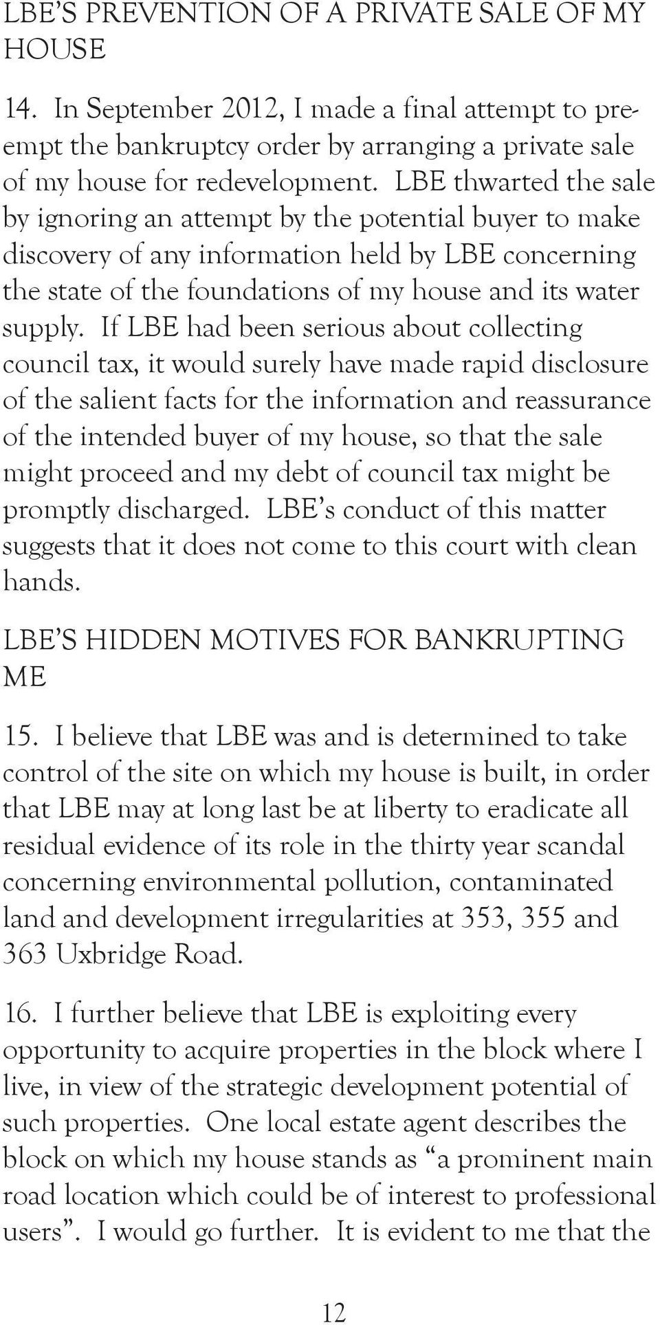 If LBE had been serious about collecting council tax, it would surely have made rapid disclosure of the salient facts for the information and reassurance of the intended buyer of my house, so that