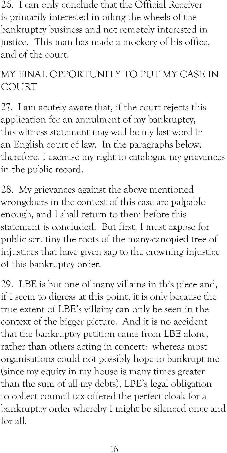 I am acutely aware that, if the court rejects this application for an annulment of my bankruptcy, this witness statement may well be my last word in an English court of law.