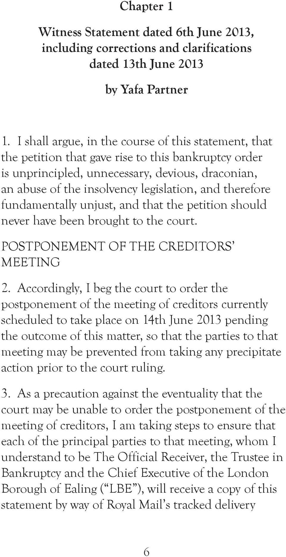 therefore fundamentally unjust, and that the petition should never have been brought to the court. POSTPONEMENT OF THE CREDITORS MEETING 2.