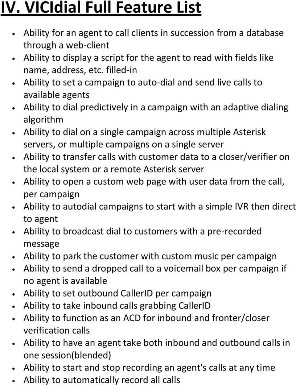 filled-in Ability to set a campaign to auto-dial and send live calls to available agents Ability to dial predictively in a campaign with an adaptive dialing algorithm Ability to dial on a single