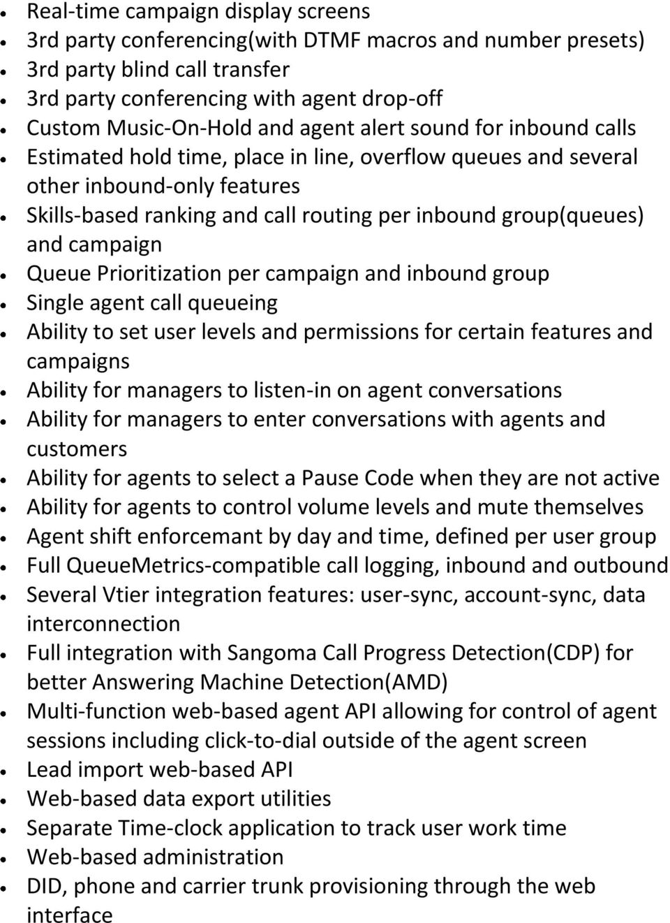 Queue Prioritization per campaign and inbound group Single agent call queueing Ability to set user levels and permissions for certain features and campaigns Ability for managers to listen-in on agent
