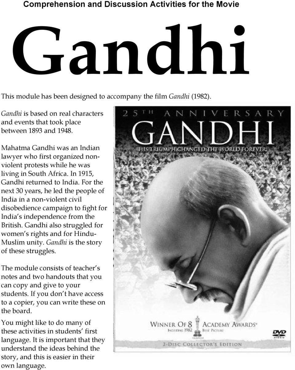 In 1915, Gandhi returned to India. For the next 30 years, he led the people of India in a non-violent civil disobedience campaign to fight for India s independence from the British.