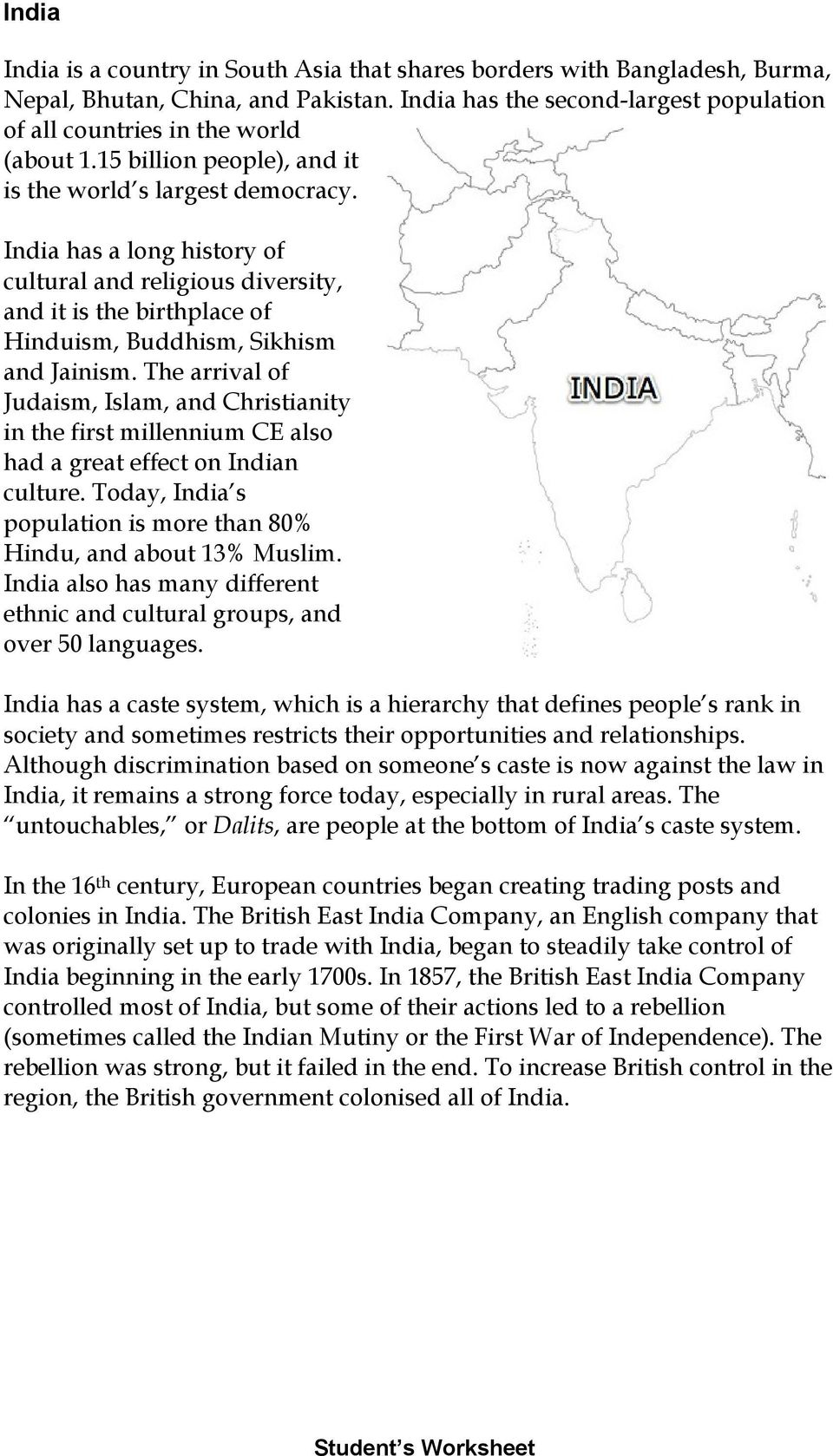 The arrival of Judaism, Islam, and Christianity in the first millennium CE also had a great effect on Indian culture. Today, India s population is more than 80% Hindu, and about 13% Muslim.