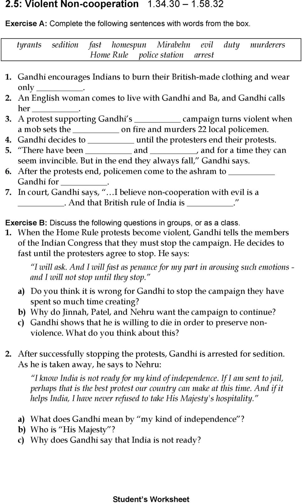 An English woman comes to live with Gandhi and Ba, and Gandhi calls her. 3. A protest supporting Gandhi s campaign turns violent when a mob sets the on fire and murders 22 local policemen. 4.