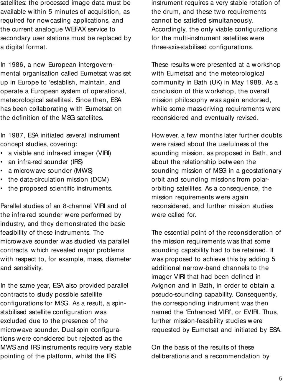 In 1986, a new European intergovernmental organisation called Eumetsat was set up in Europe to establish, maintain, and operate a European system of operational, meteorological satellites.