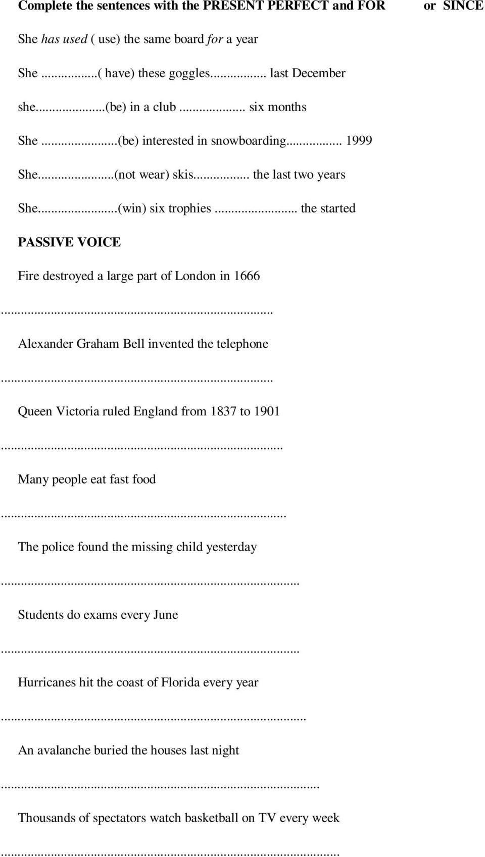 .. the started PASSIVE VOICE Fire destroyed a large part of London in 1666... Alexander Graham Bell invented the telephone... Queen Victoria ruled England from 1837 to 1901.