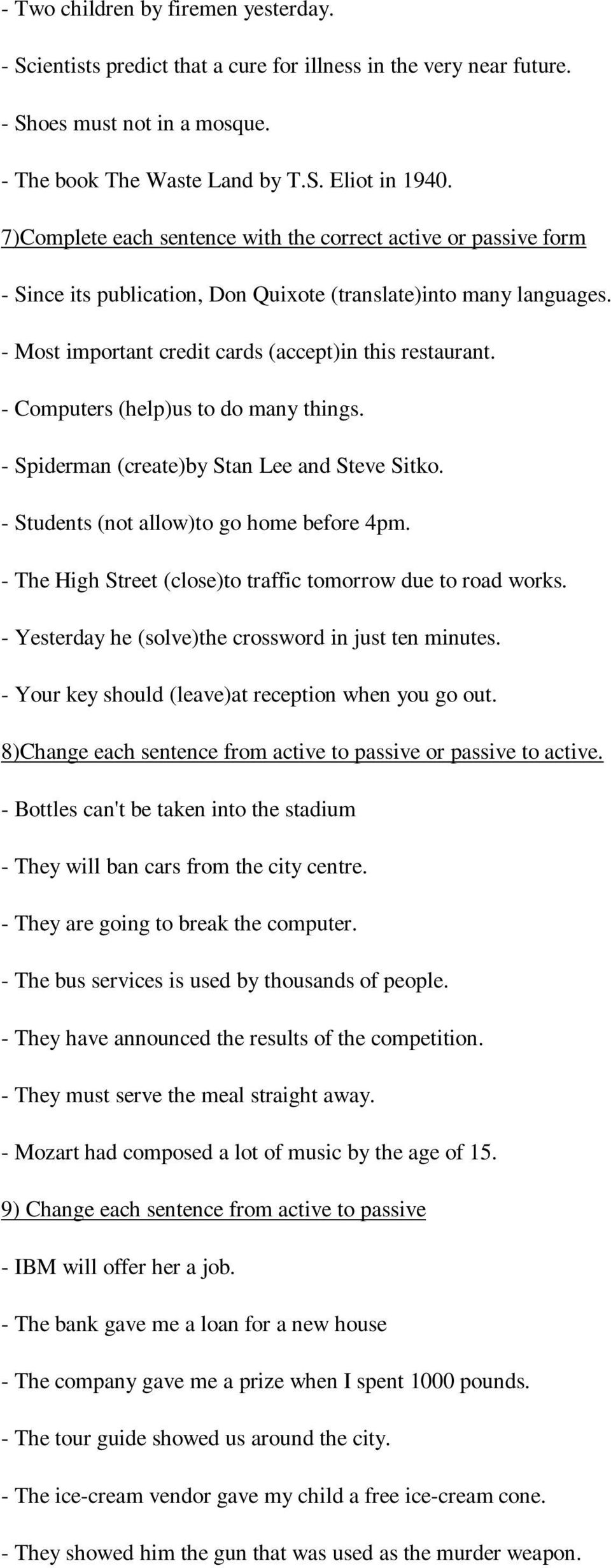 - Computers (help)us to do many things. - Spiderman (create)by Stan Lee and Steve Sitko. - Students (not allow)to go home before 4pm. - The High Street (close)to traffic tomorrow due to road works.
