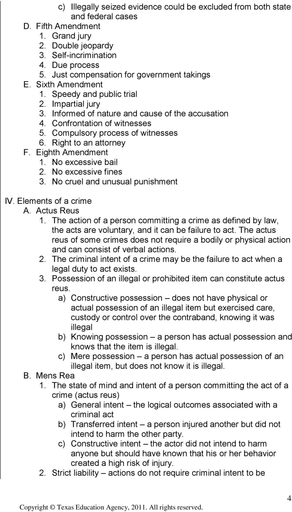 Compulsory process of witnesses 6. Right to an attorney F. Eighth Amendment 1. No excessive bail 2. No excessive fines 3. No cruel and unusual punishment IV. Elements of a crime A. Actus Reus 1.