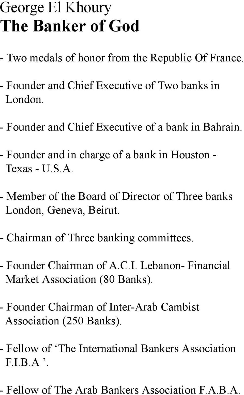 - Member of the Board of Director of Three banks London, Geneva, Beirut. - Chairman of Three banking committees. - Founder Chairman of A.C.I.