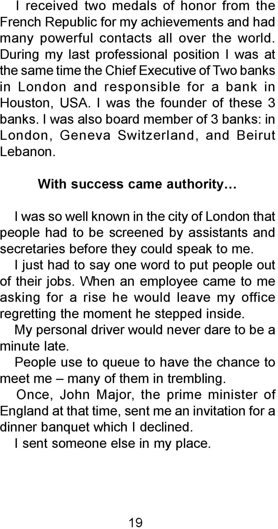 I was also board member of 3 banks: in London, Geneva Switzerland, and Beirut Lebanon.