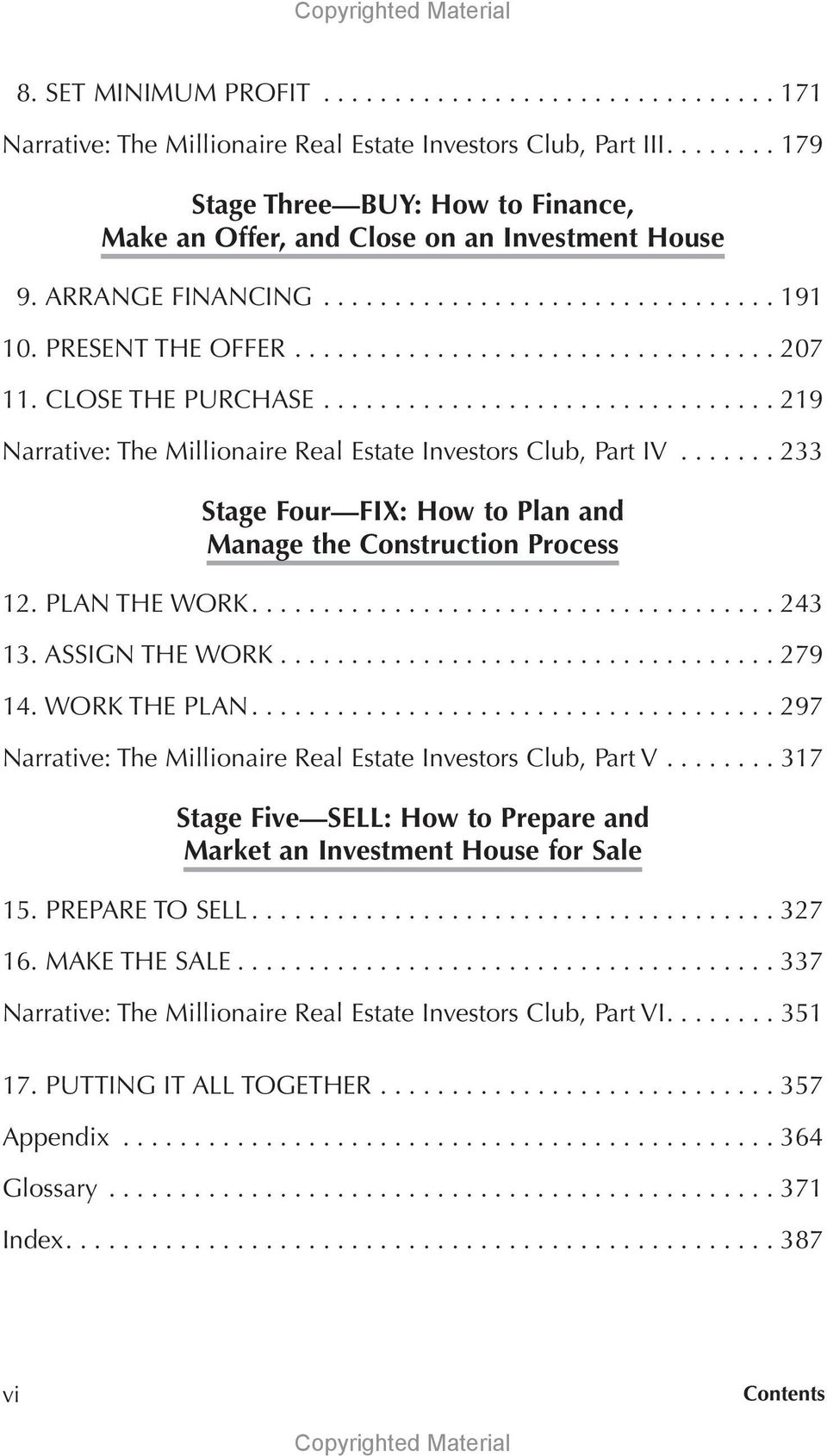 CLOSE THE PURCHASE................................ 219 Narrative: The Millionaire Real Estate Investors Club, Part IV....... 233 Stage Four FIX: How to Plan and Manage the Construction Process 12.