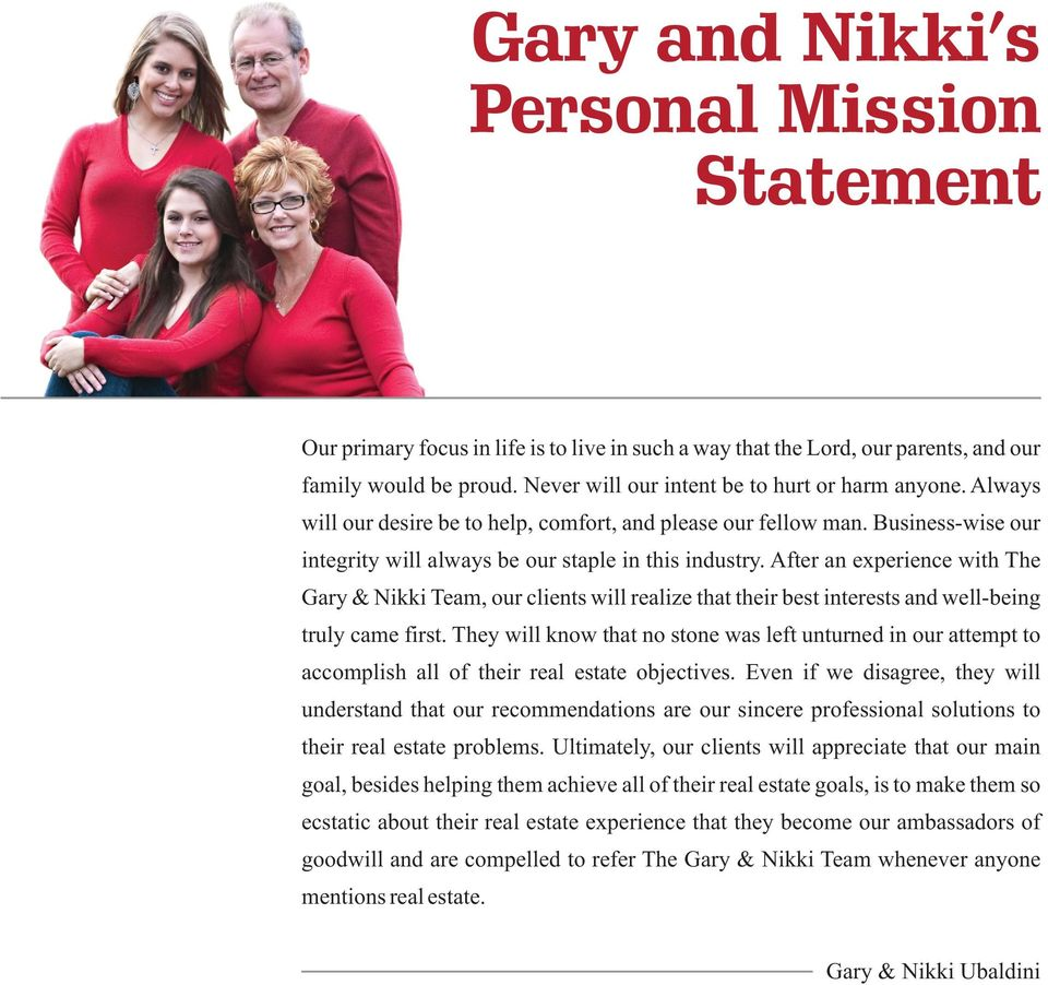 After an experience with The Gary & Nikki Team, our clients will realize that their best interests and well-being truly came first.
