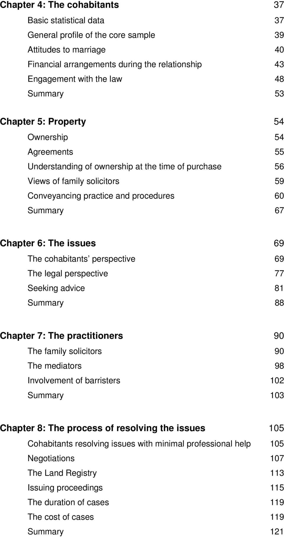 Chapter 6: The issues 69 The cohabitants perspective 69 The legal perspective 77 Seeking advice 81 Summary 88 Chapter 7: The practitioners 90 The family solicitors 90 The mediators 98 Involvement of
