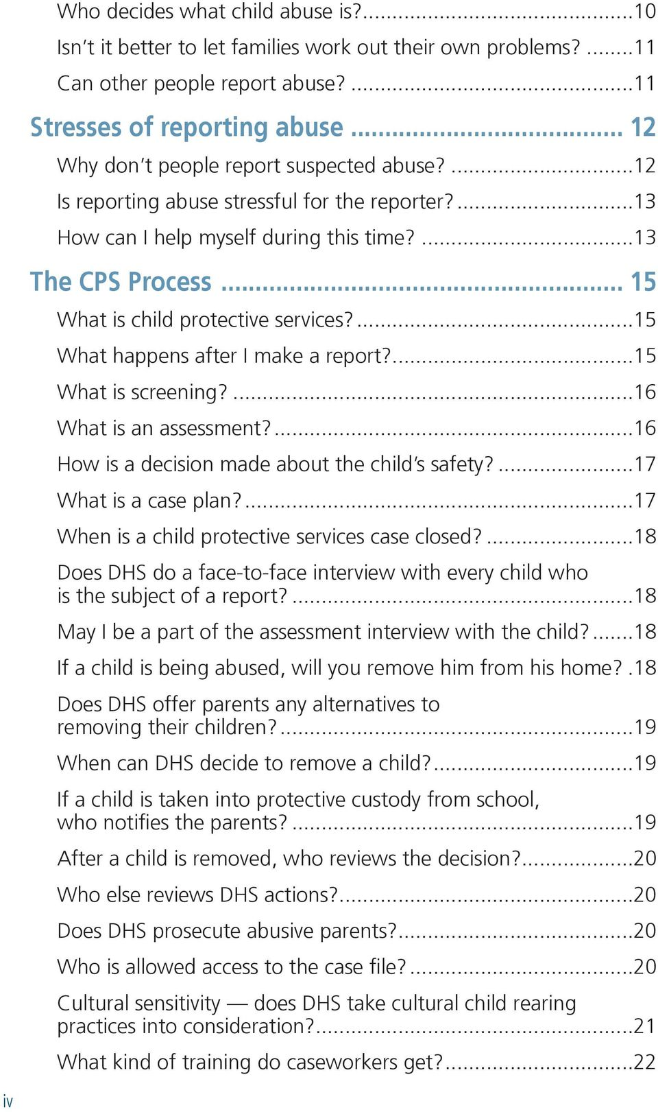 .. 15 What is child protective services?...15 What happens after I make a report?...15 What is screening?...16 What is an assessment?...16 How is a decision made about the child s safety?