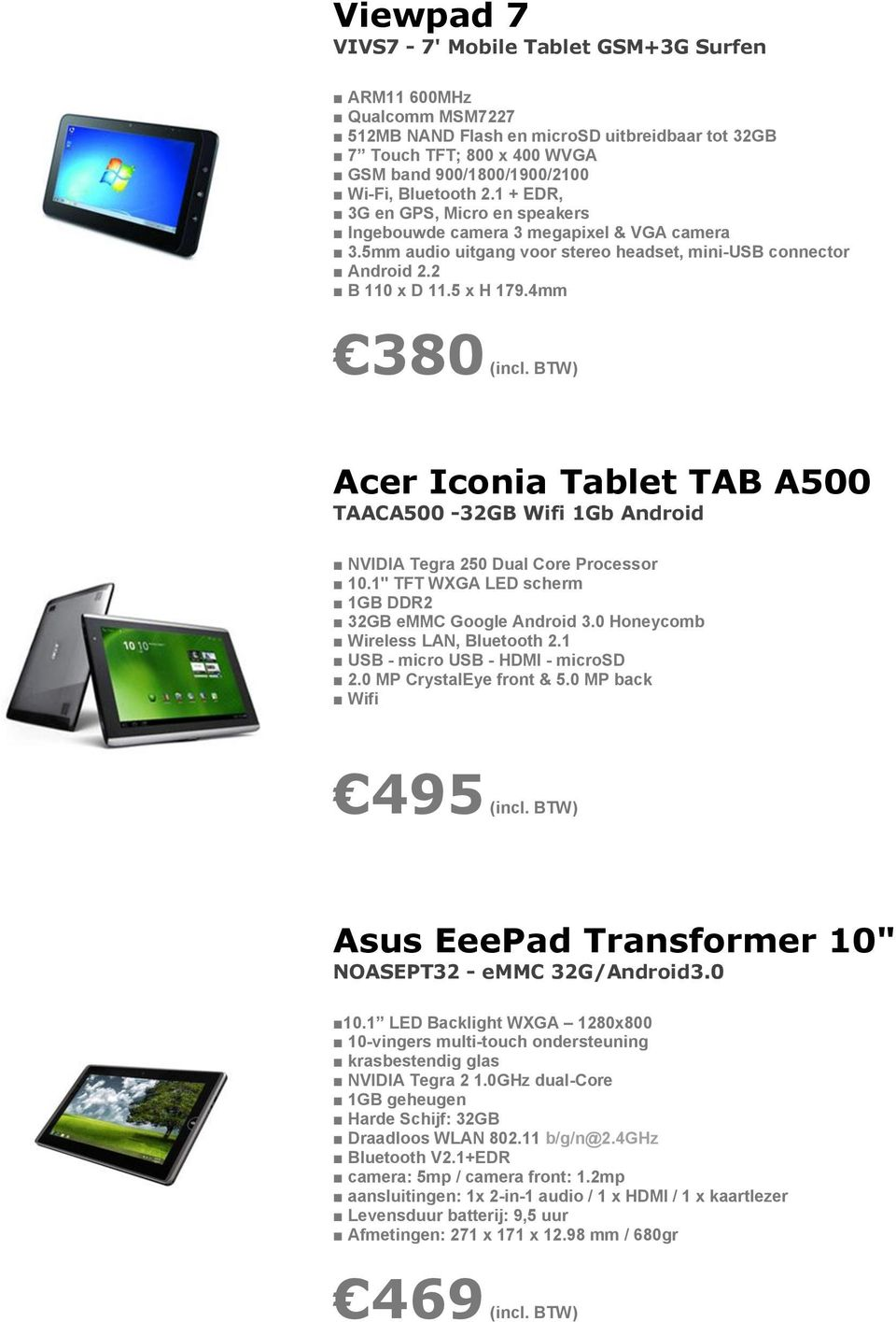 "BTW) Acer Iconia Tablet TAB A500 TAACA500-32GB Wifi 1Gb Android NVIDIA Tegra 250 Dual Core Processor 10.1"" TFT WXGA LED scherm 1GB DDR2 32GB emmc Google Android 3."