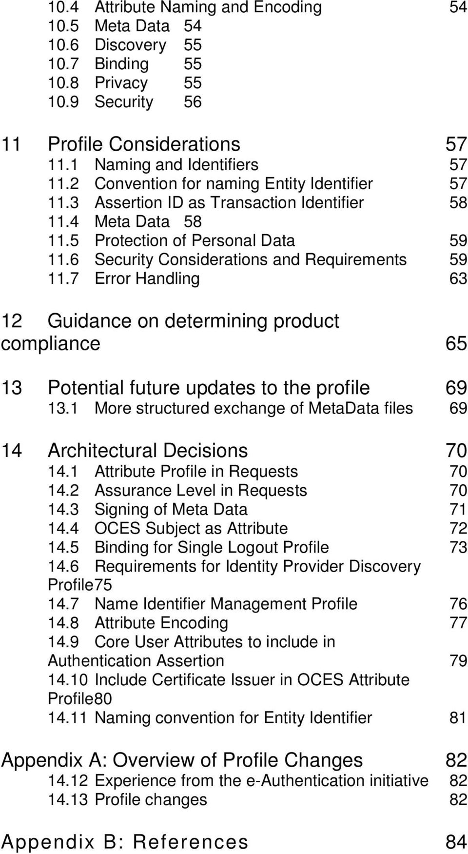7 Error Handling 63 12 Guidance on determining product compliance 65 13 Potential future updates to the profile 69 13.1 More structured exchange of MetaData files 69 14 Architectural Decisions 70 14.