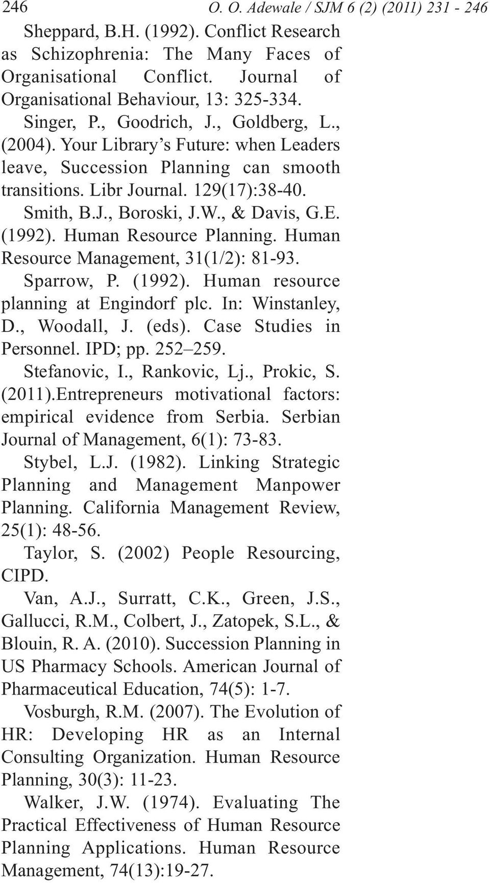 , & Davis, G.E. (1992). Human Resource Planning. Human Resource Management, 31(1/2): 81-93. Sparrow, P. (1992). Human resource planning at Engindorf plc. In: Winstanley, D., Woodall, J. (eds).