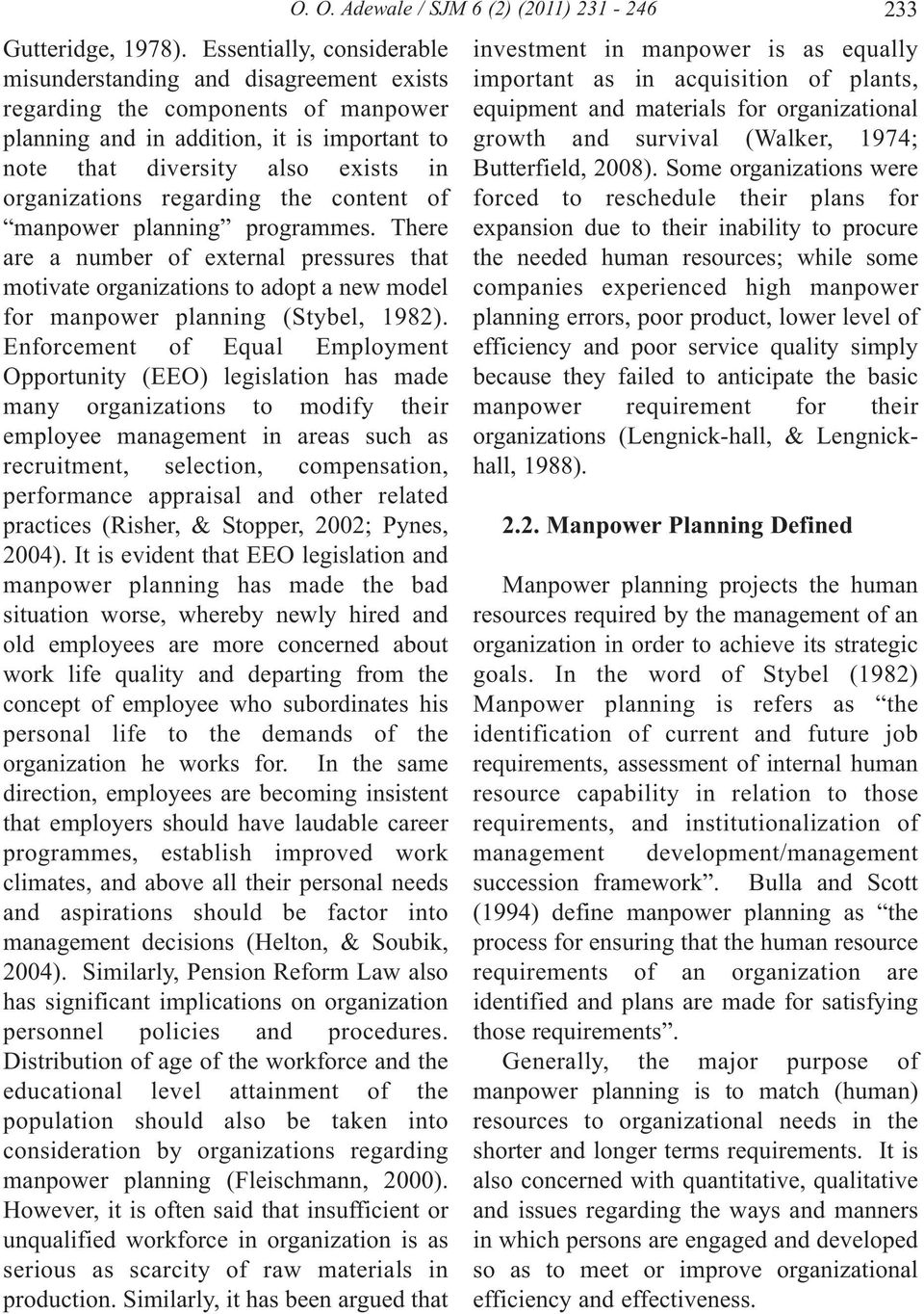 regarding the content of manpower planning programmes. There are a number of external pressures that motivate organizations to adopt a new model for manpower planning (Stybel, 1982).