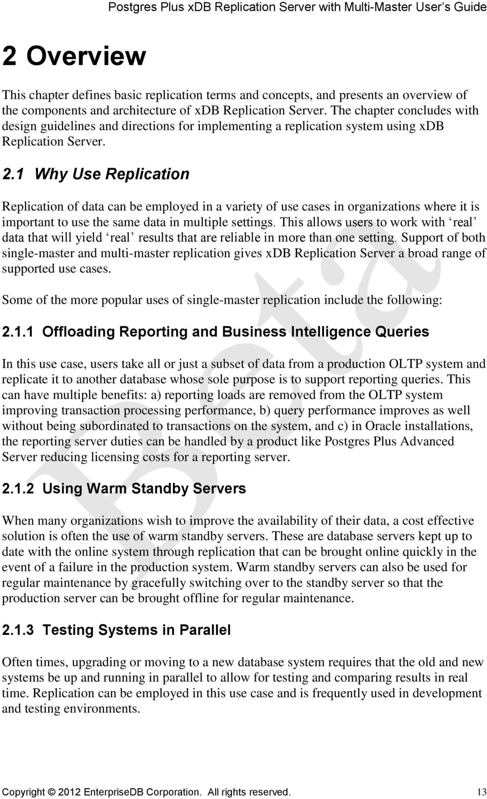 1 Why Use Replication Replication of data can be employed in a variety of use cases in organizations where it is important to use the same data in multiple settings.