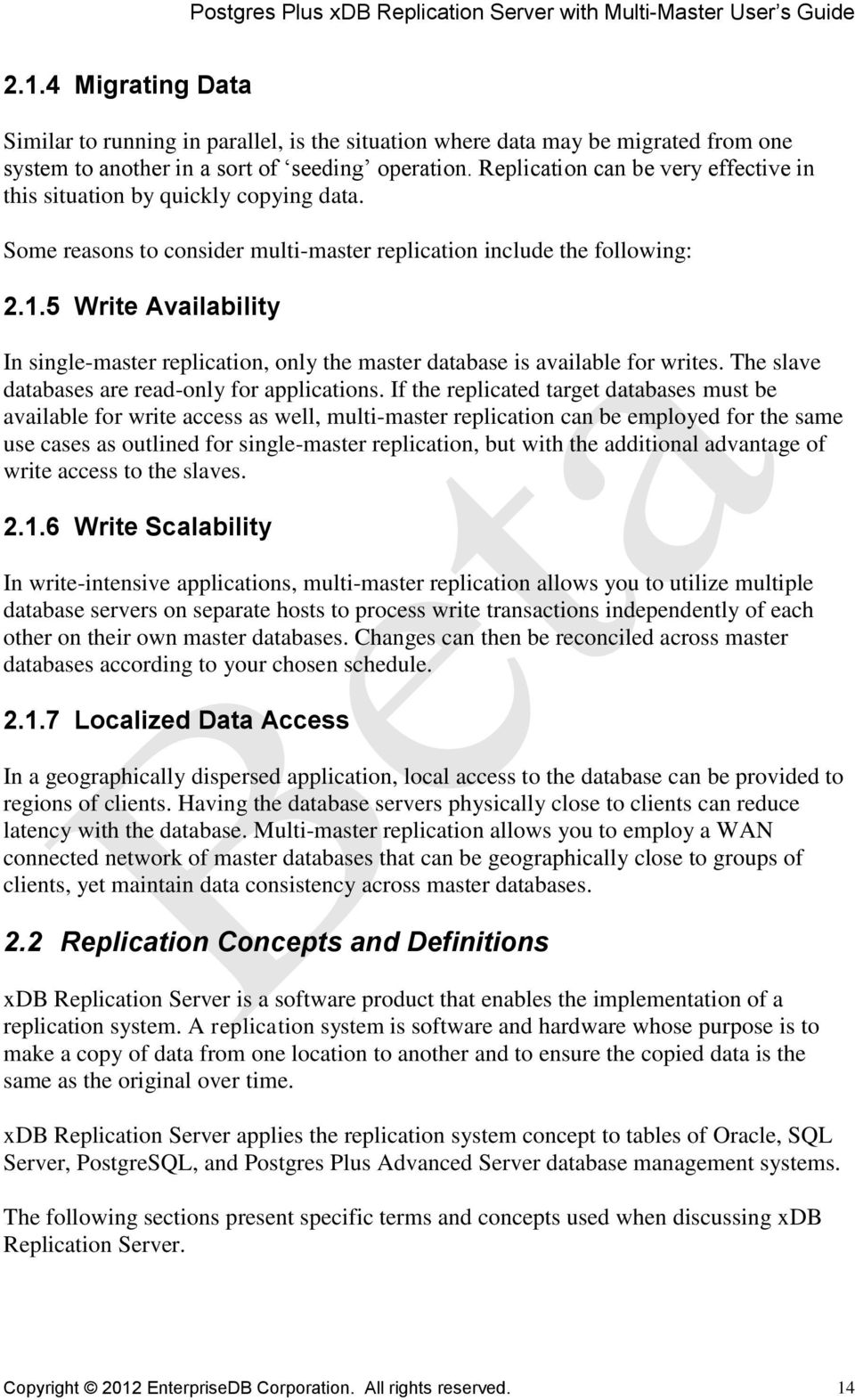 5 Write Availability In single-master replication, only the master database is available for writes. The slave databases are read-only for applications.