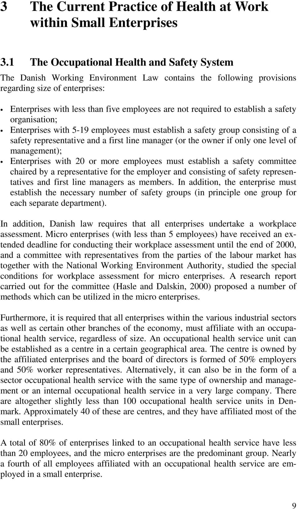 required to establish a safety organisation; Enterprises with 5-19 employees must establish a safety group consisting of a safety representative and a first line manager (or the owner if only one