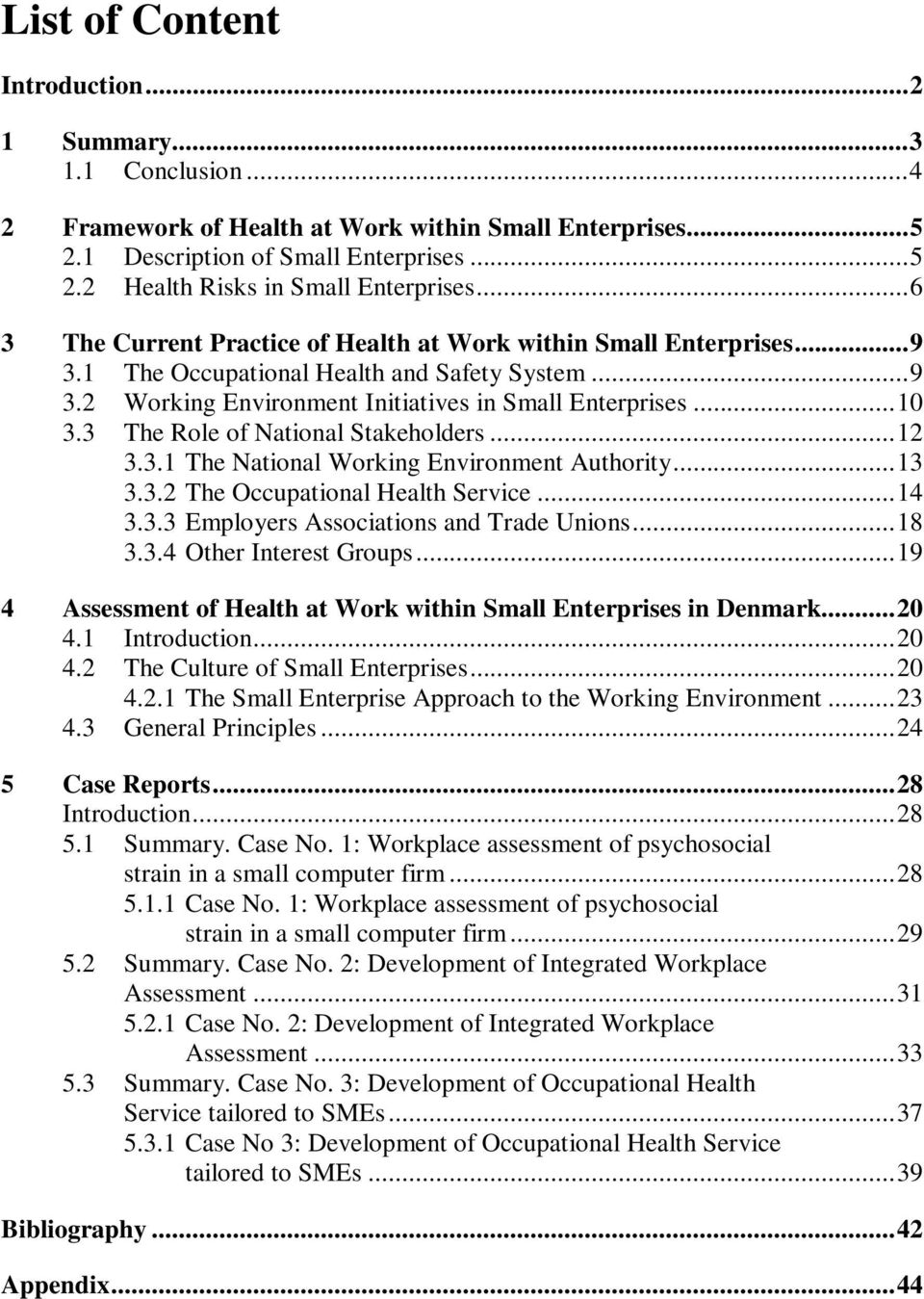 3 The Role of National Stakeholders...12 3.3.1 The National Working Environment Authority...13 3.3.2 The Occupational Health Service...14 3.3.3 Employers Associations and Trade Unions...18 3.3.4 Other Interest Groups.