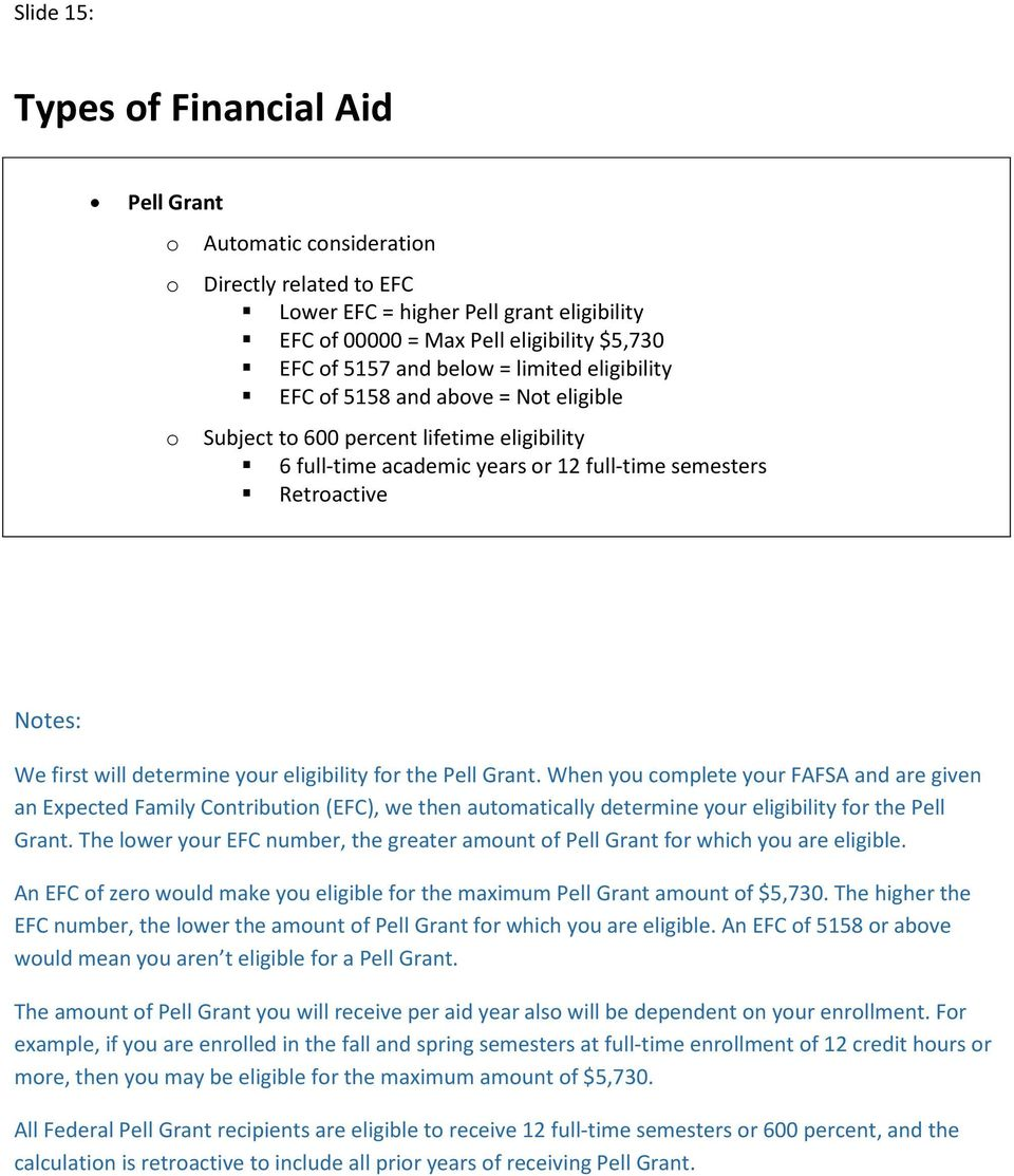 Pell Grant. When yu cmplete yur FAFSA and are given an Expected Family Cntributin (EFC), we then autmatically determine yur eligibility fr the Pell Grant.