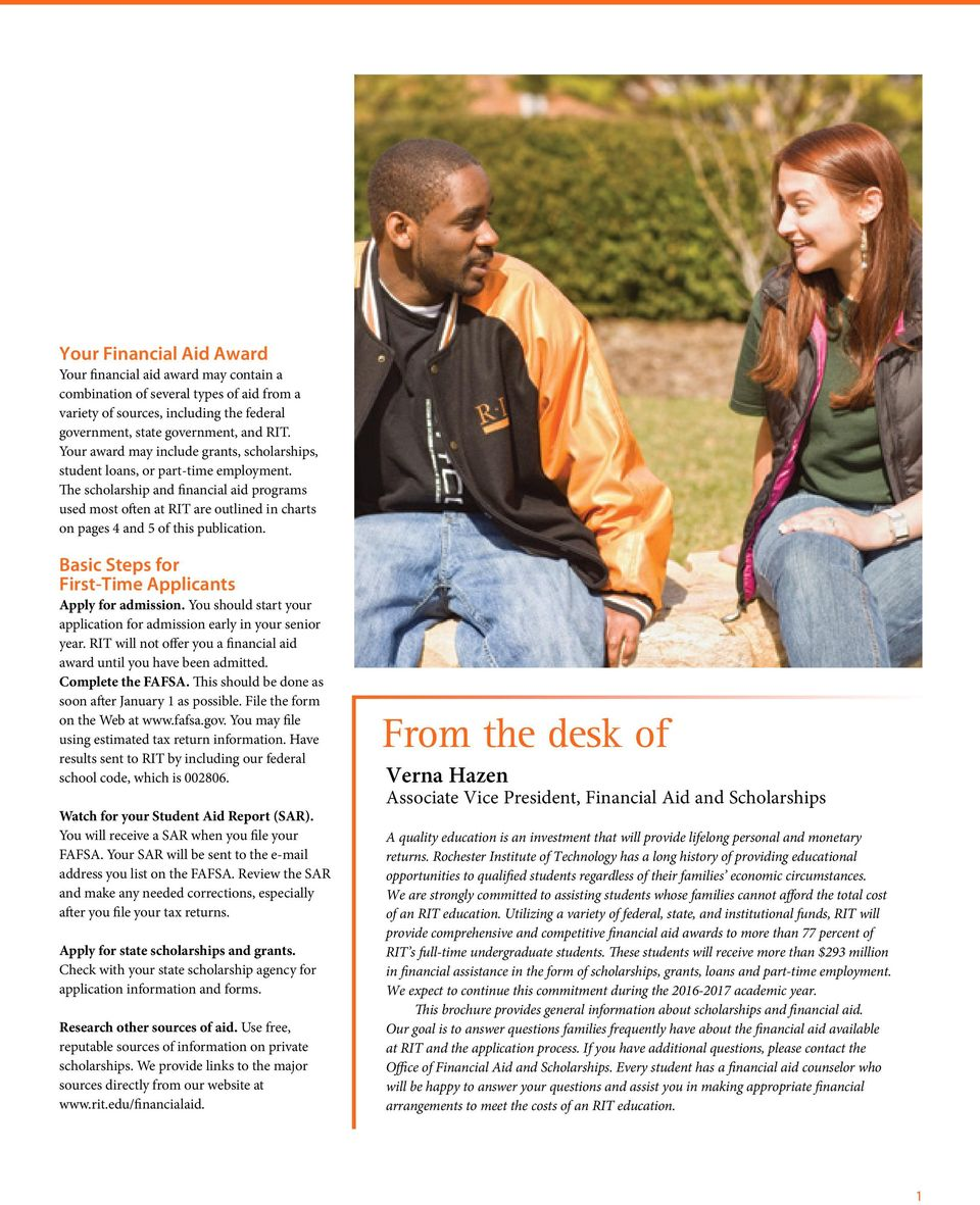 The scholarship and financial aid programs used most often at RIT are outlined in charts on pages 4 and 5 of this publication. Basic Steps for First-Time Applicants Apply for admission.