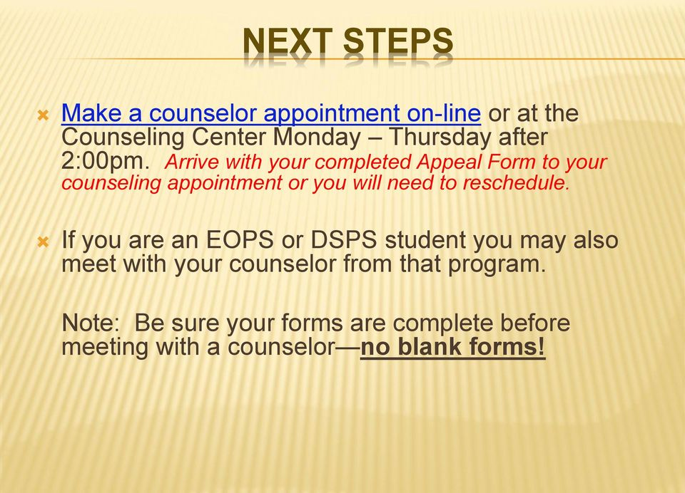 Arrive with your completed Appeal Form to your counseling appointment or you will need to