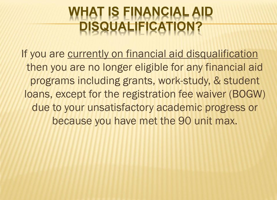 eligible for any financial aid programs including grants, work-study, & student