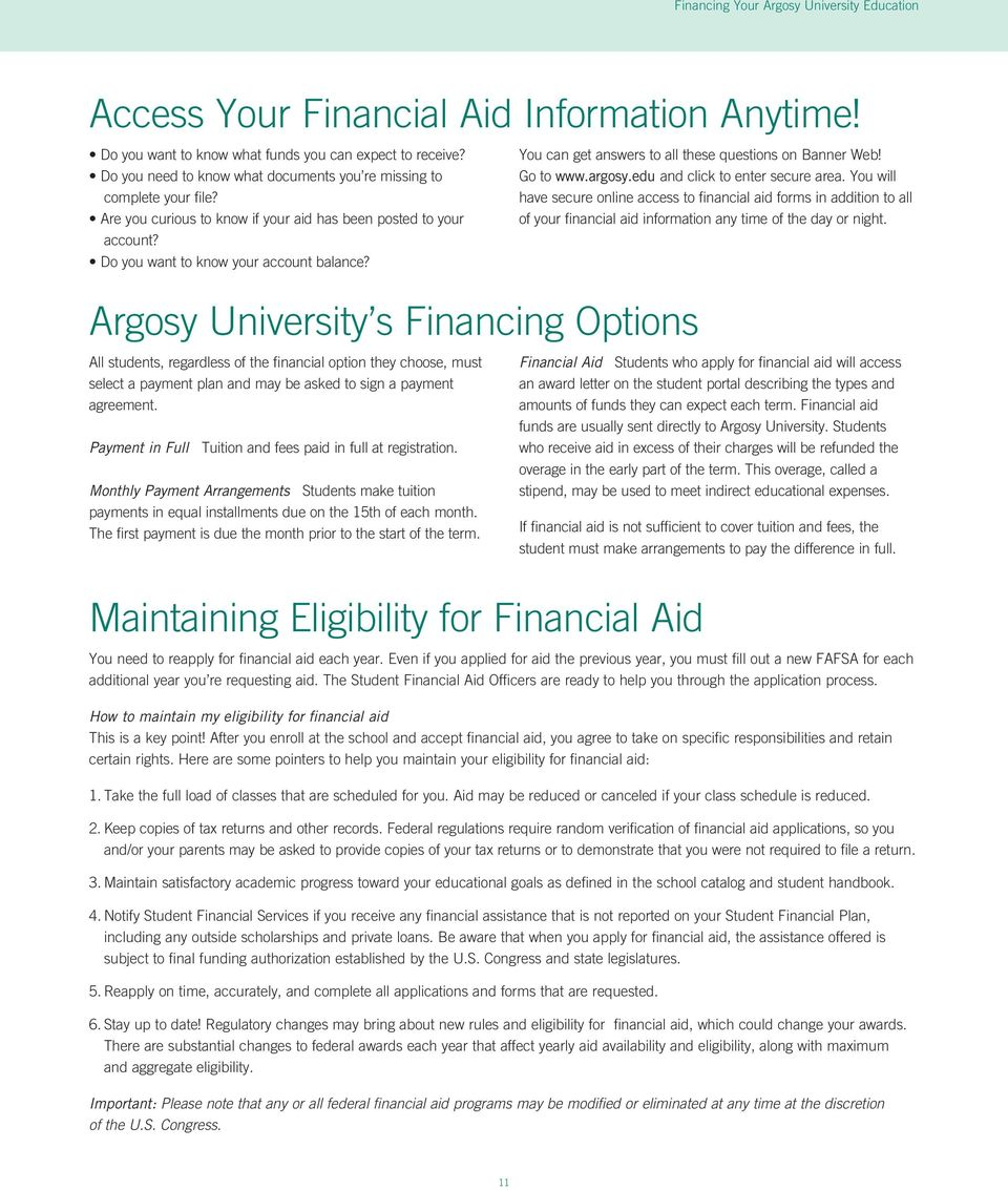 Argosy University s Financing Options All students, regardless of the financial option they choose, must select a payment plan and may be asked to sign a payment agreement.
