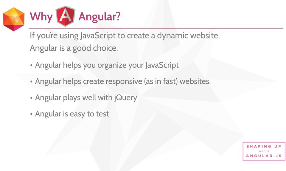 Angular is a good choice.