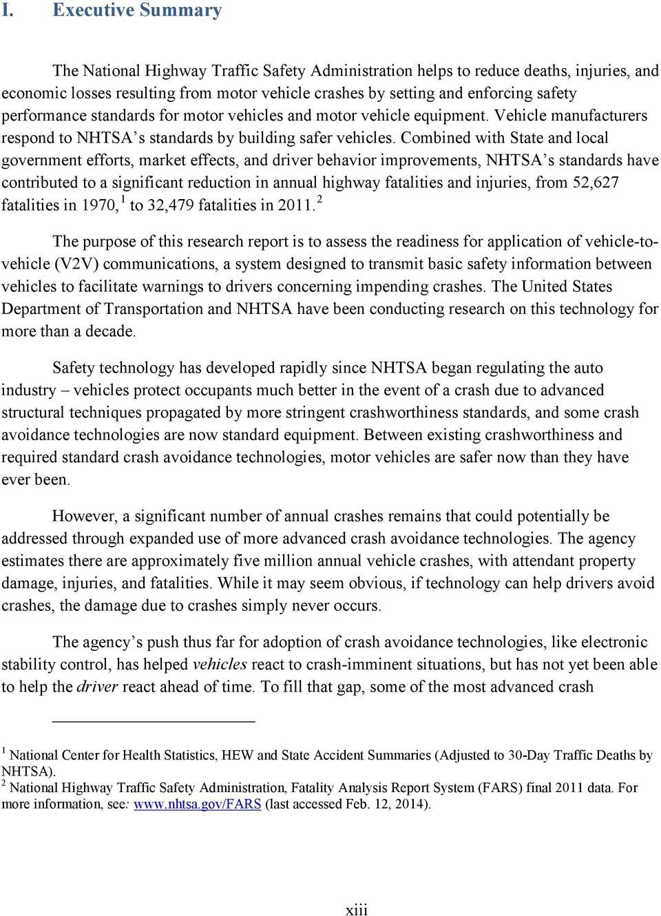 Combined with State and local government efforts, market effects, and driver behavior improvements, NHTSA s standards have contributed to a significant reduction in annual highway fatalities and