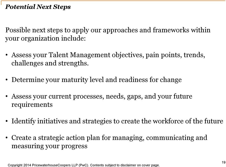 Determine your maturity level and readiness for change Assess your current processes, needs, gaps, and your future