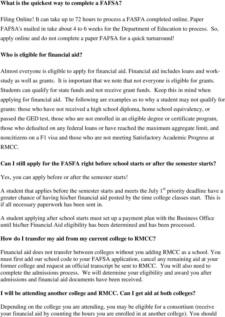 Who is eligible for financial aid? Almost everyone is eligible to apply for financial aid. Financial aid includes loans and workstudy as well as grants.