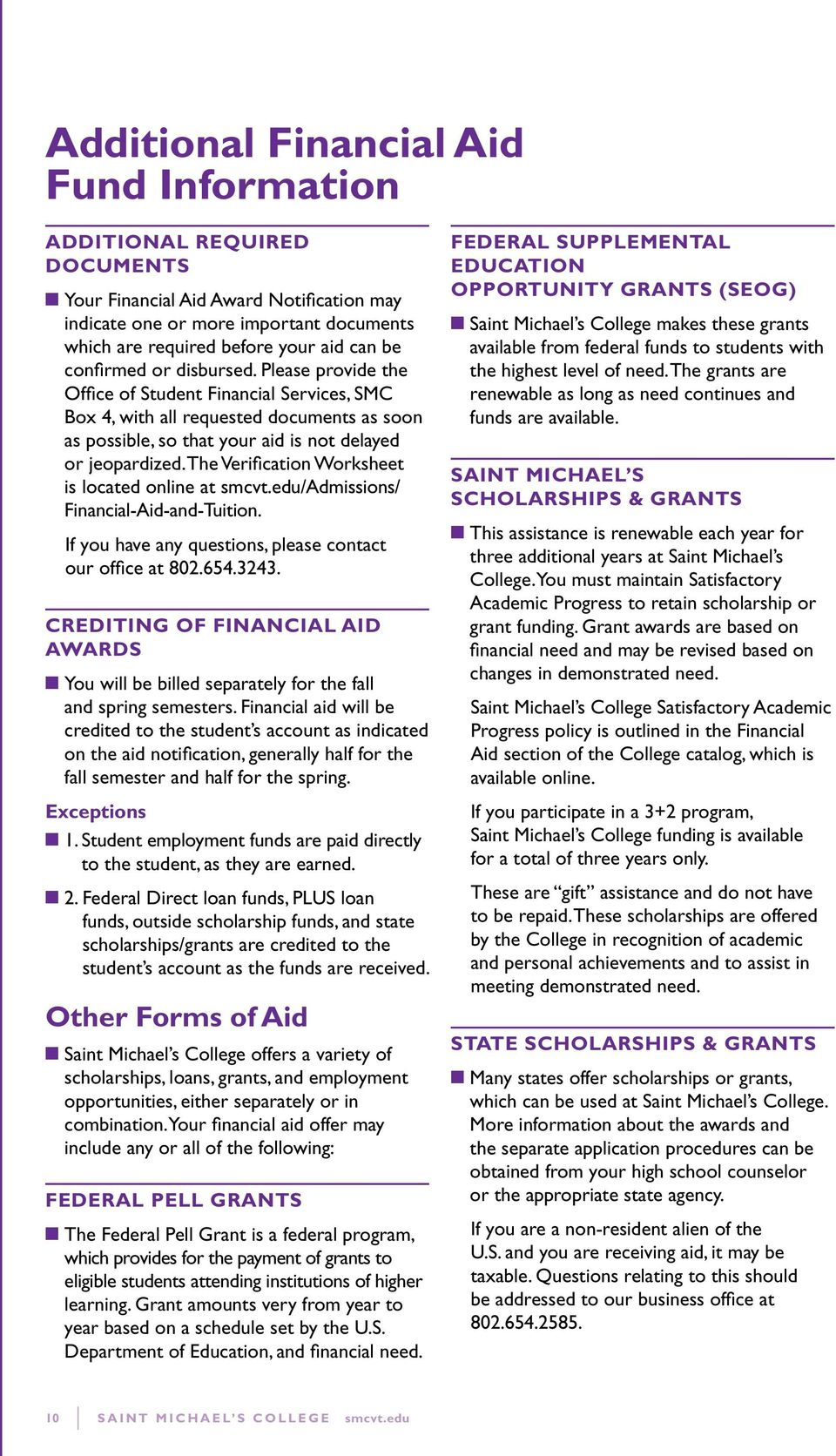 The Verification Worksheet is located online at smcvt.edu/admissions/ Financial-Aid-and-Tuition. If you have any questions, please contact our office at 802.654.3243.