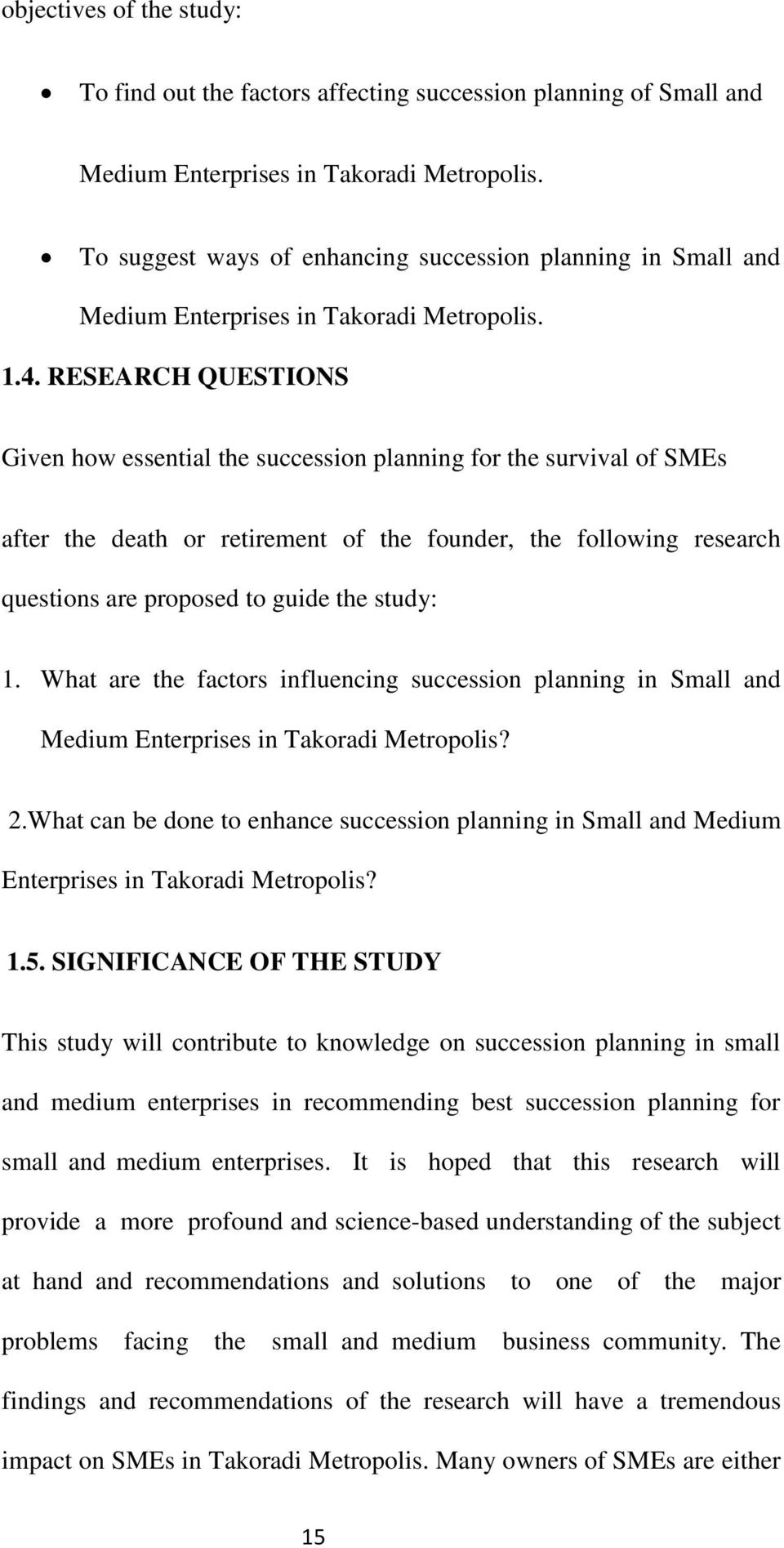 RESEARCH QUESTIONS Given how essential the succession planning for the survival of SMEs after the death or retirement of the founder, the following research questions are proposed to guide the study: