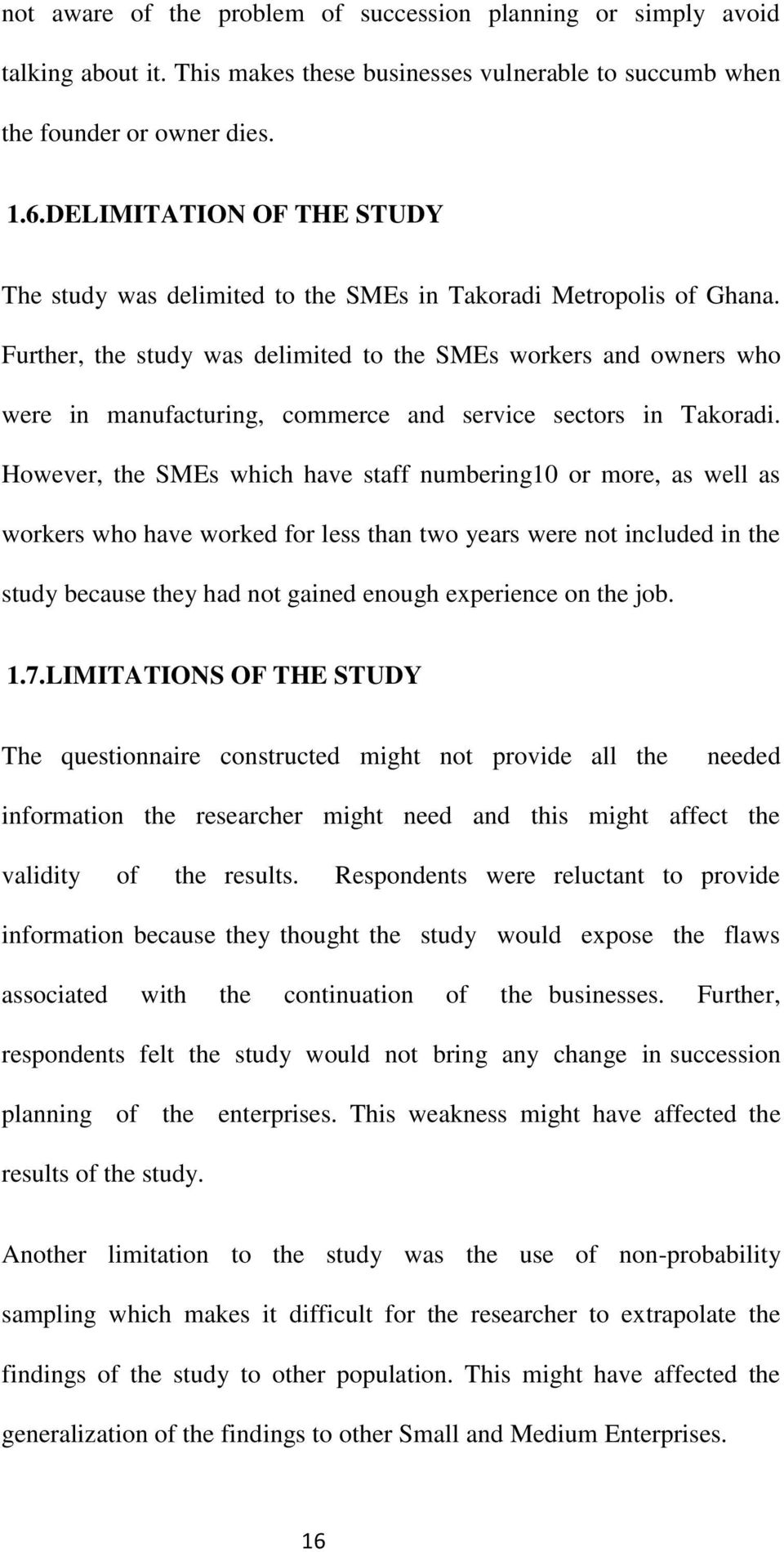 Further, the study was delimited to the SMEs workers and owners who were in manufacturing, commerce and service sectors in Takoradi.