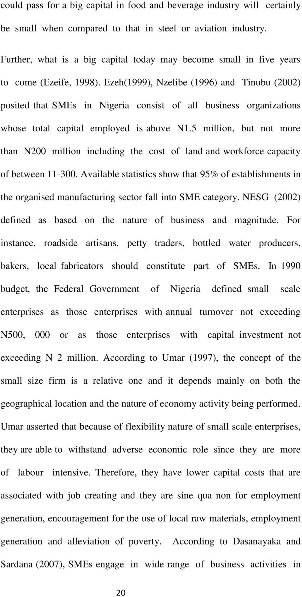 Ezeh(1999), Nzelibe (1996) and Tinubu (2002) posited that SMEs in Nigeria consist of all business organizations whose total capital employed is above N1.