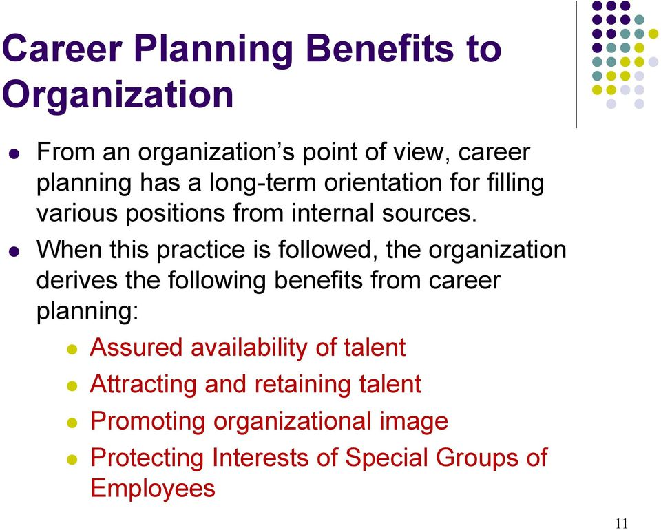 When this practice is followed, the organization derives the following benefits from career planning: