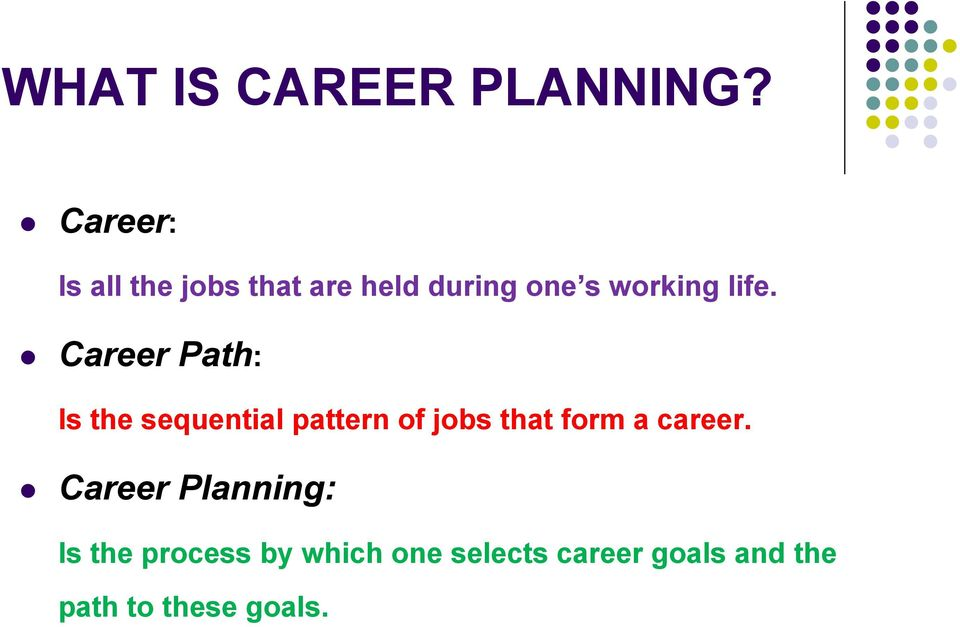 life. Career Path: Is the sequential pattern of jobs that form