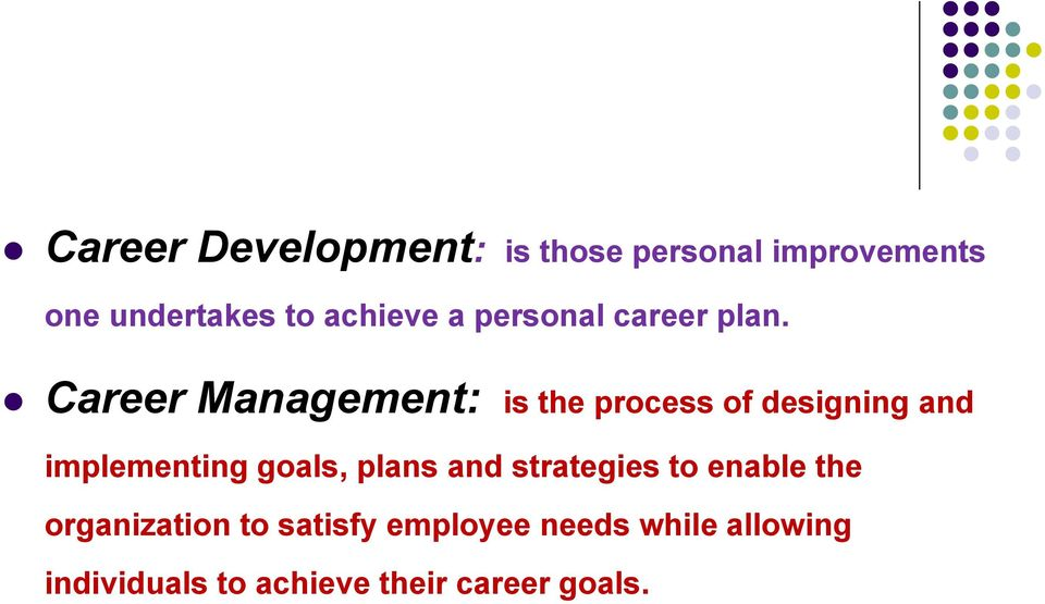 Career Management: is the process of designing and implementing goals,