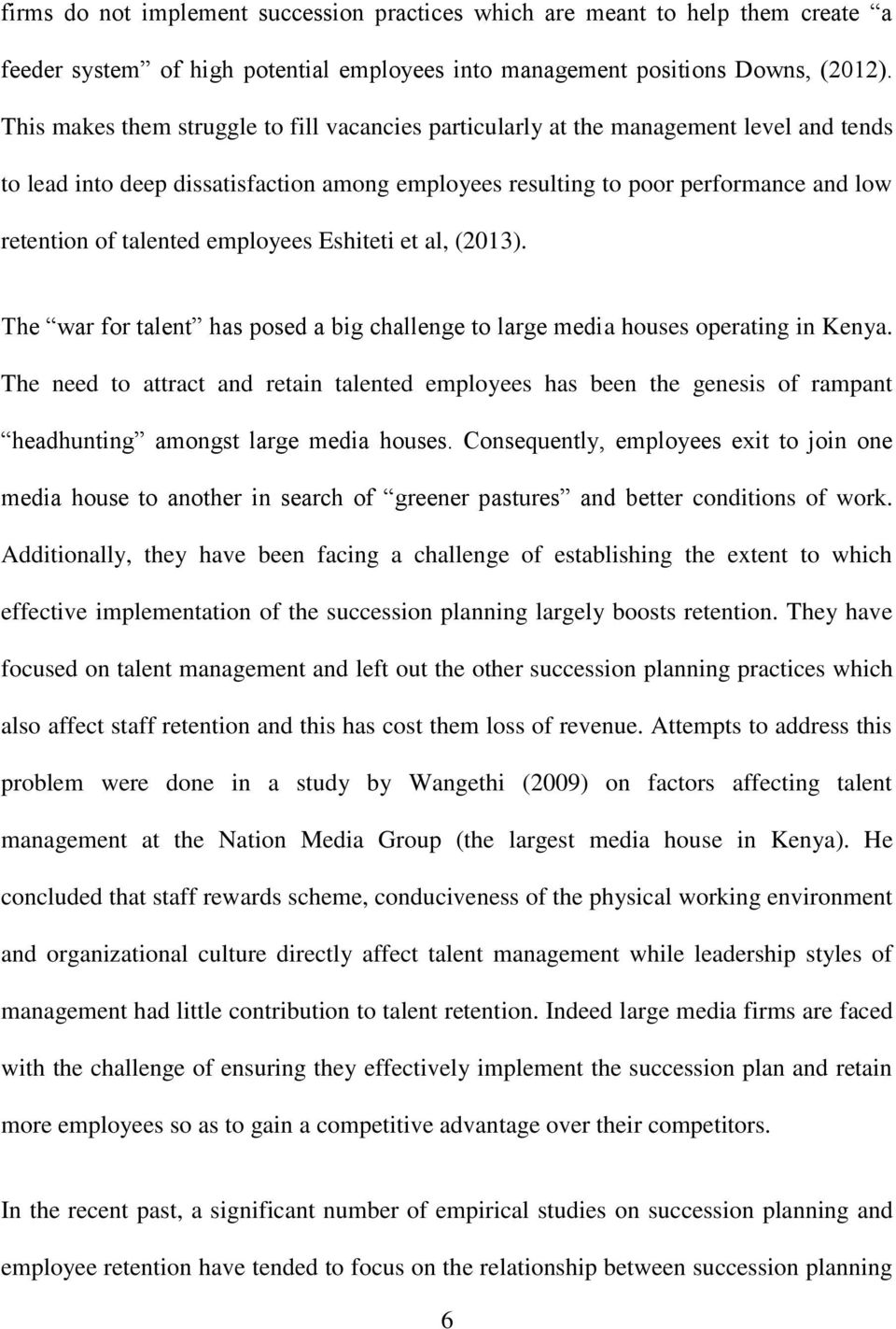 employees Eshiteti et al, (2013). The war for talent has posed a big challenge to large media houses operating in Kenya.