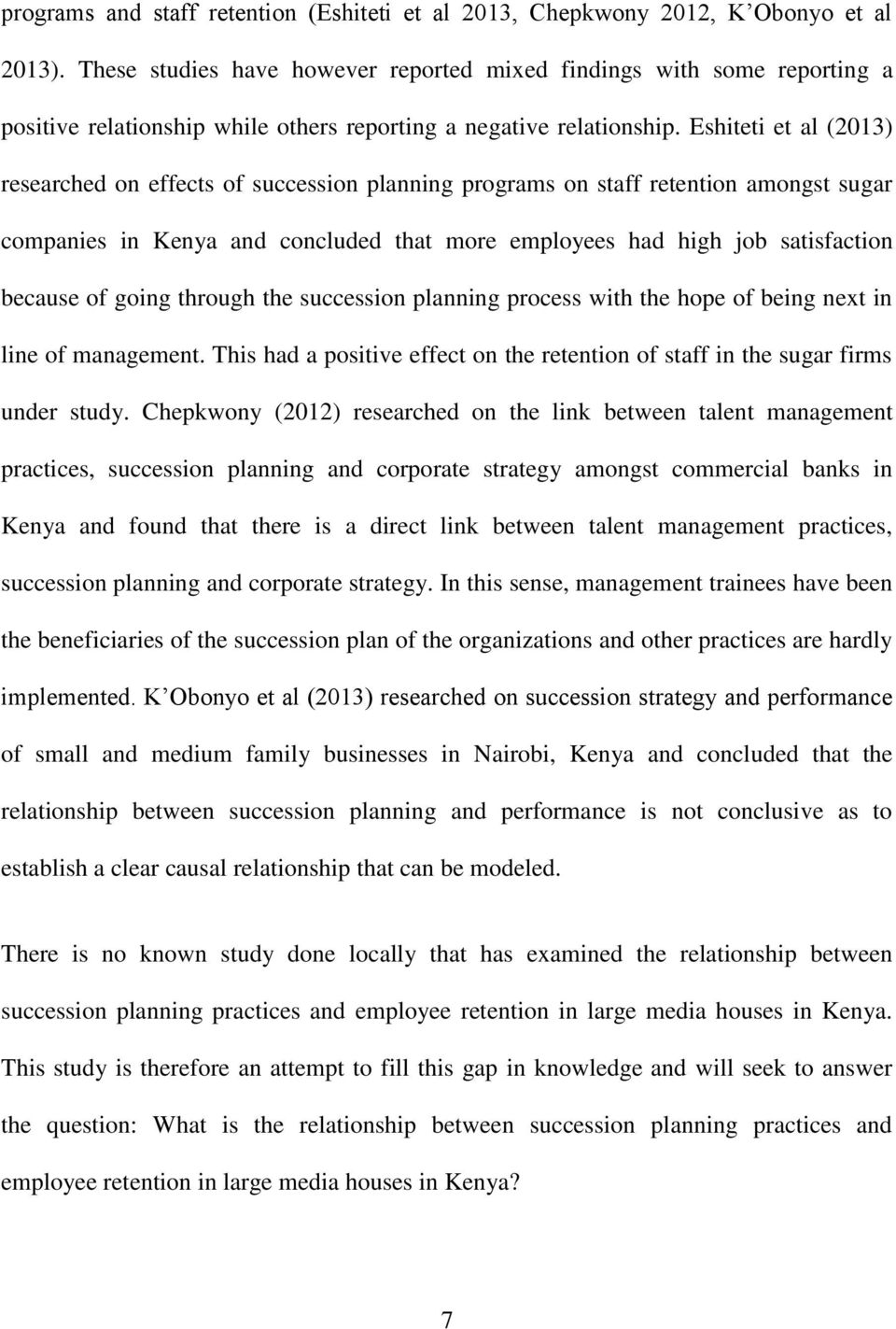 Eshiteti et al (2013) researched on effects of succession planning programs on staff retention amongst sugar companies in Kenya and concluded that more employees had high job satisfaction because of