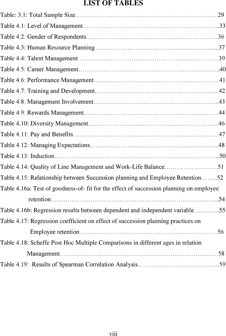 10: Diversity Management...46 Table 4.11: Pay and Benefits.47 Table 4.12: Managing Expectations..48 Table 4.13: Induction.50 Table 4.14: Quality of Line Management and Work-Life Balance..51 Table 4.