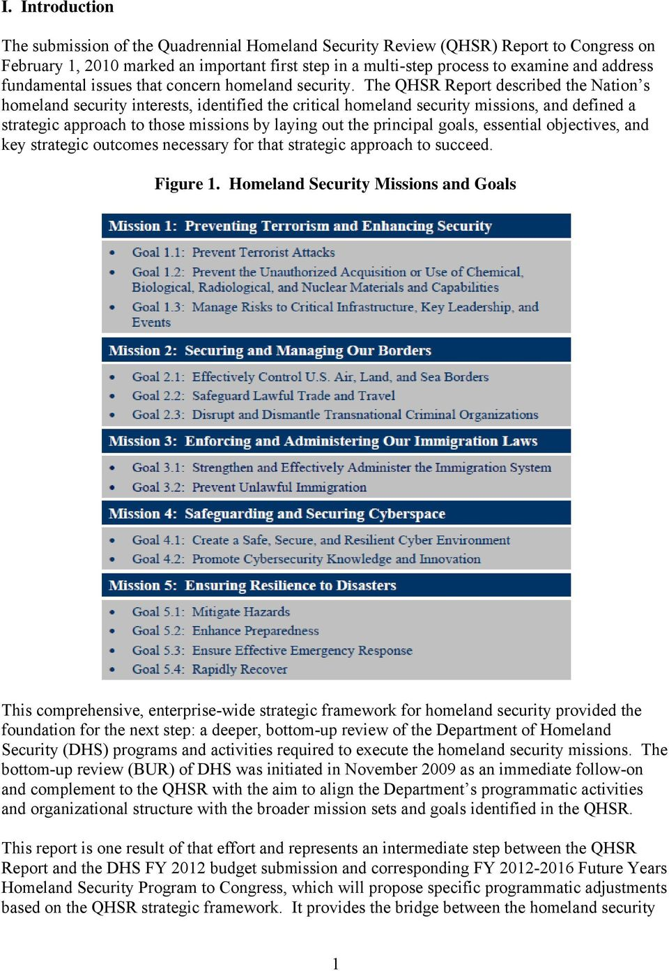 The QHSR Report described the Nation s homeland security interests, identified the critical homeland security missions, and defined a strategic approach to those missions by laying out the principal