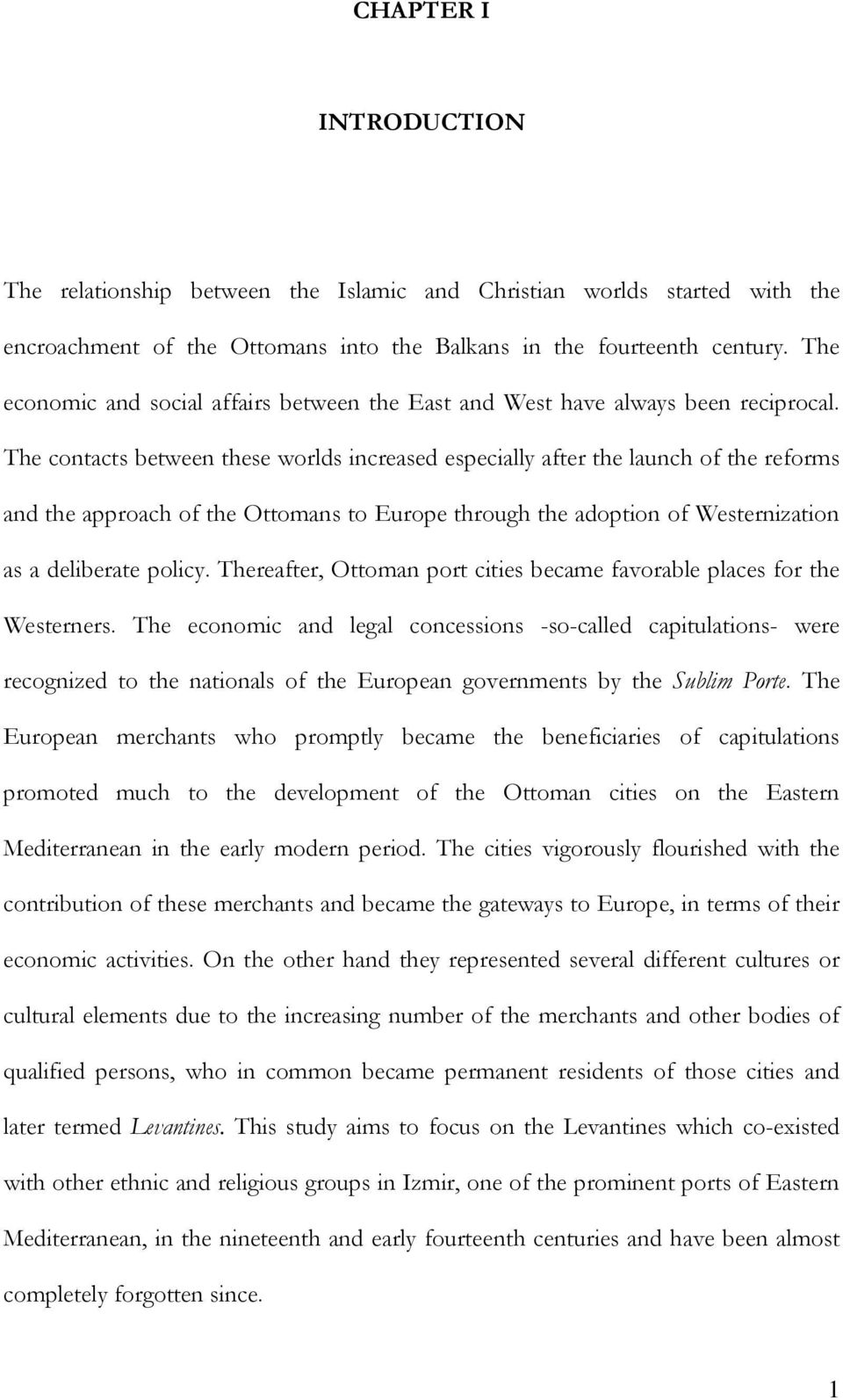 The contacts between these worlds increased especially after the launch of the reforms and the approach of the Ottomans to Europe through the adoption of Westernization as a deliberate policy.